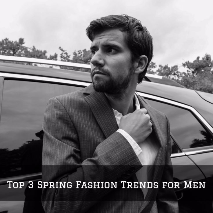Top 3 Spring Fashion Trends for Men