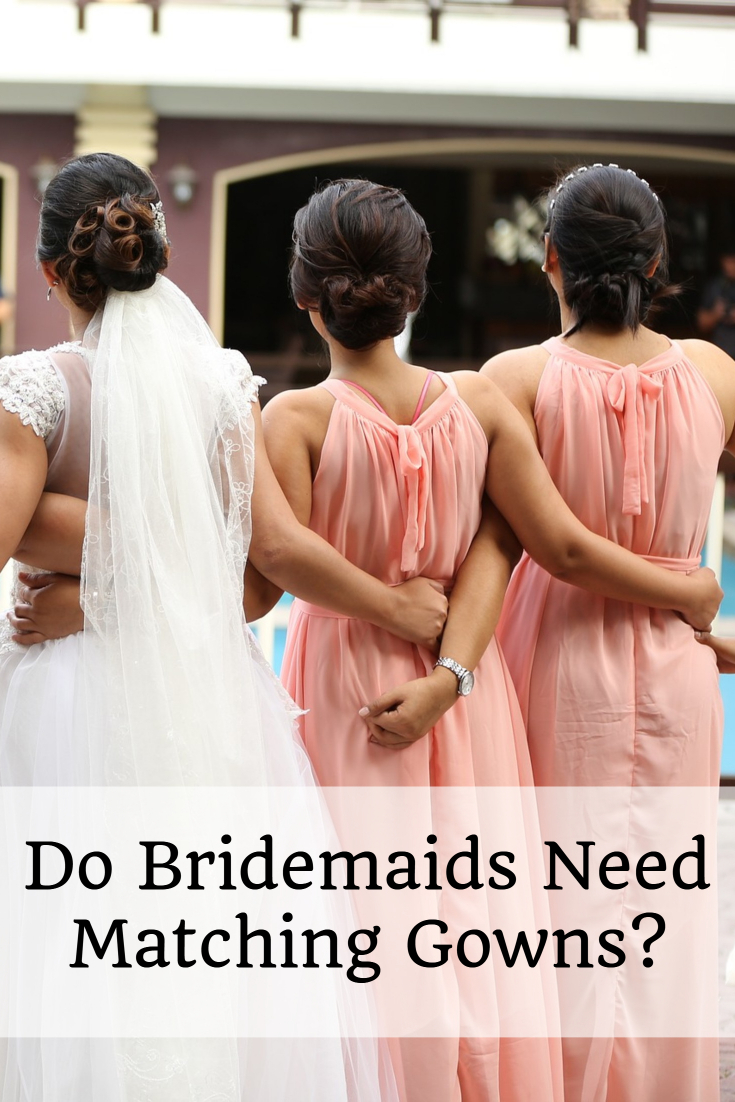 Do Bridemaids Need Matching Gowns?