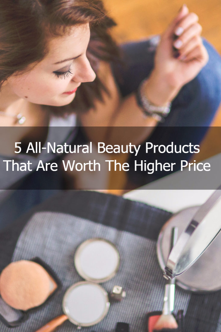 Five All-Natural Beauty Products that Are Worth the Higher Price