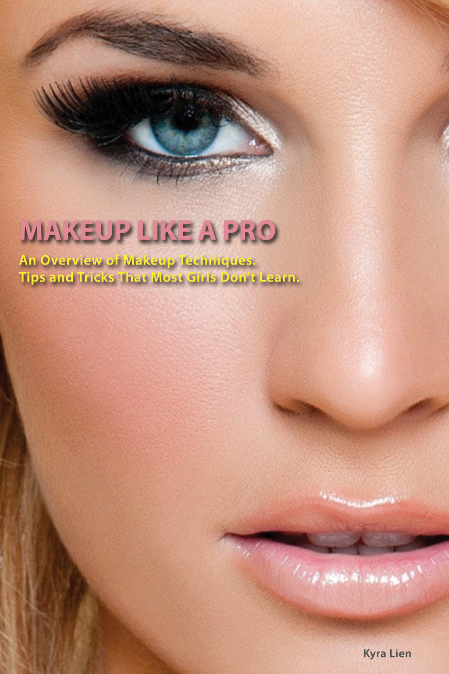 How To Apply Makeup Like A Pro. Tips and Tricks That Every Girl Wishes She Knew!