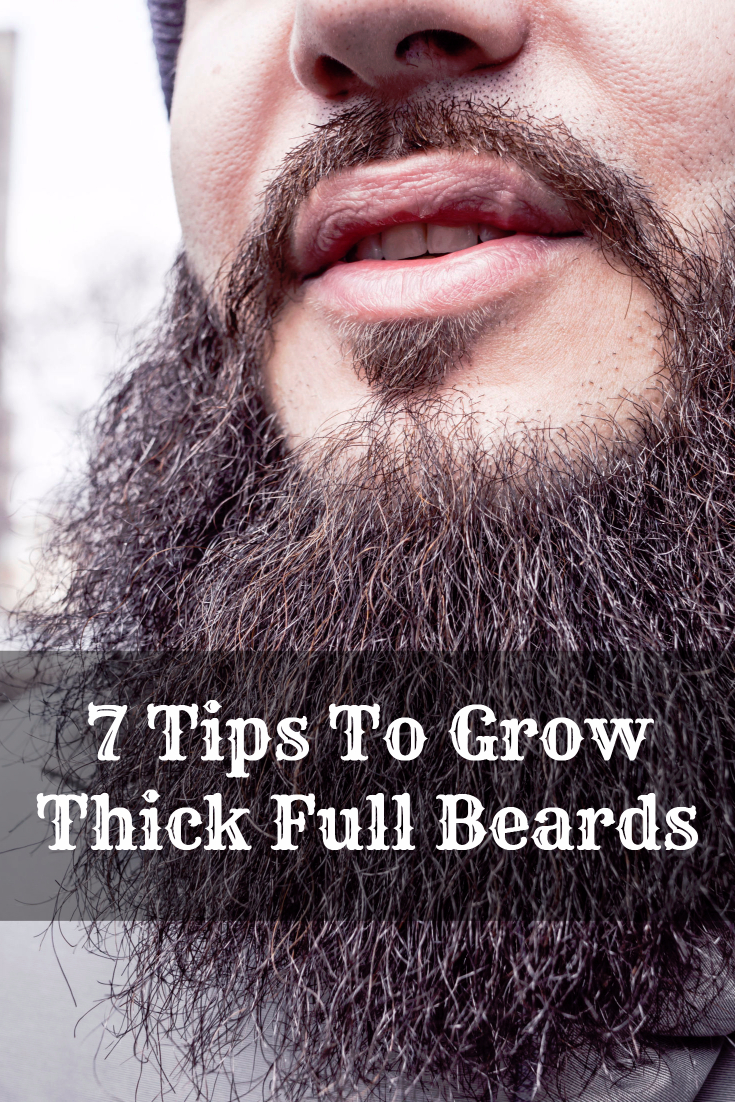 7 Tips To Grow Thick Full Beards