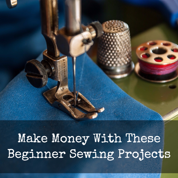 What Kind of Beginner Sewing Projects Can I Make Money Off ...