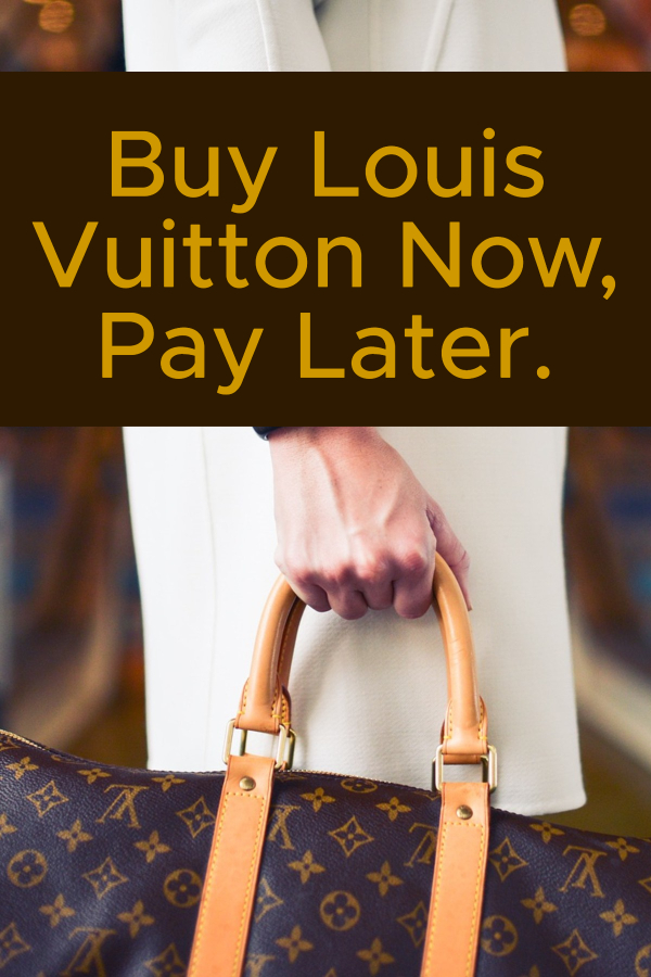 Buy Louis Vuitton Now, Pay Later.