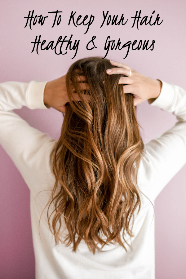 How to Keep Your Hair Healthy and Gorgeous