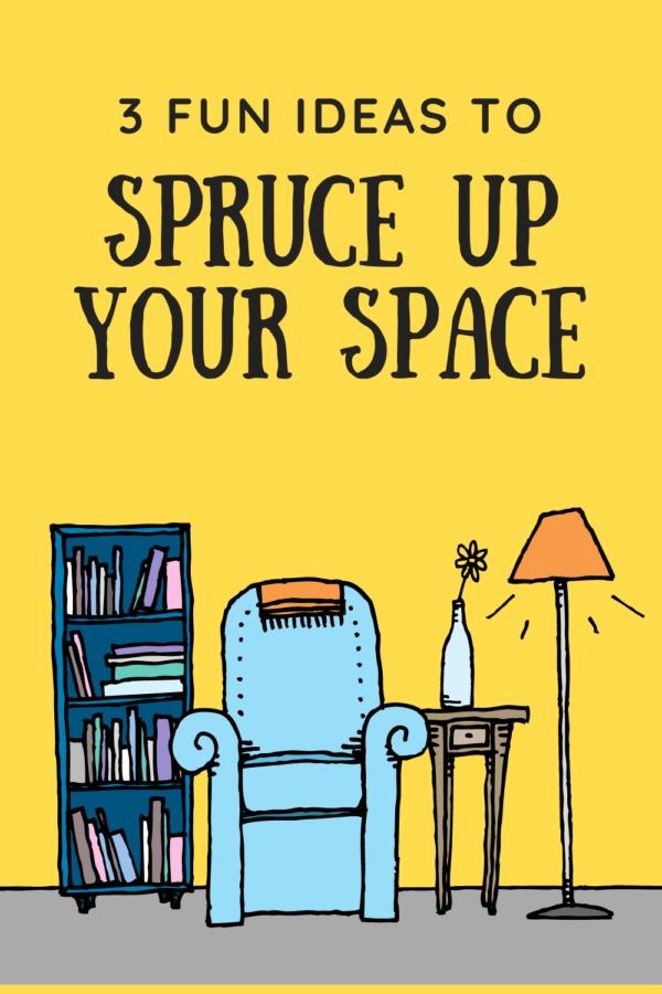 3 Fun Ideas for Sprucing Up Your Space
